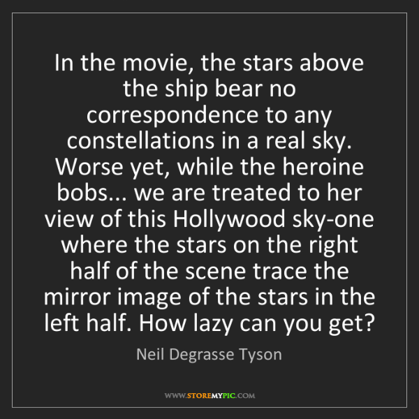 Neil Degrasse Tyson: In the movie, the stars above the ship bear no correspondence...