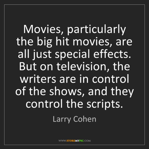 Larry Cohen: Movies, particularly the big hit movies, are all just...