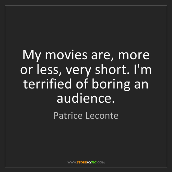 Patrice Leconte: My movies are, more or less, very short. I'm terrified...