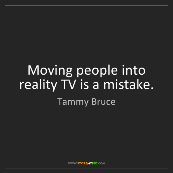 Tammy Bruce: Moving people into reality TV is a mistake.