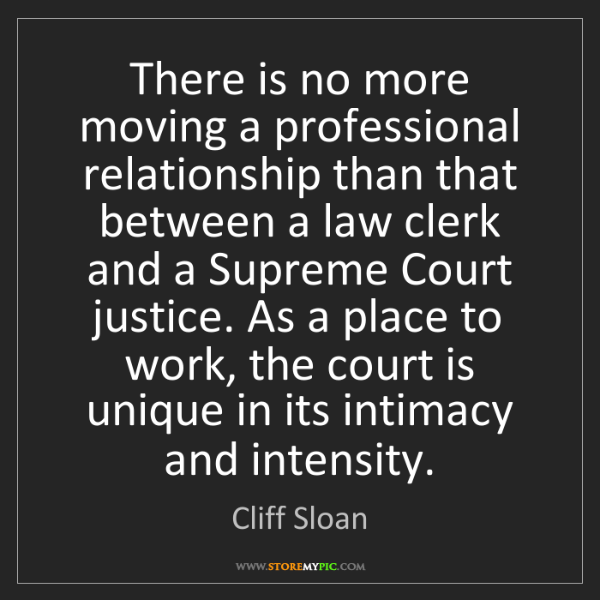 Cliff Sloan: There is no more moving a professional relationship than...