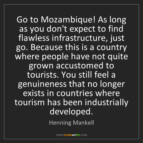 Henning Mankell: Go to Mozambique! As long as you don't expect to find...