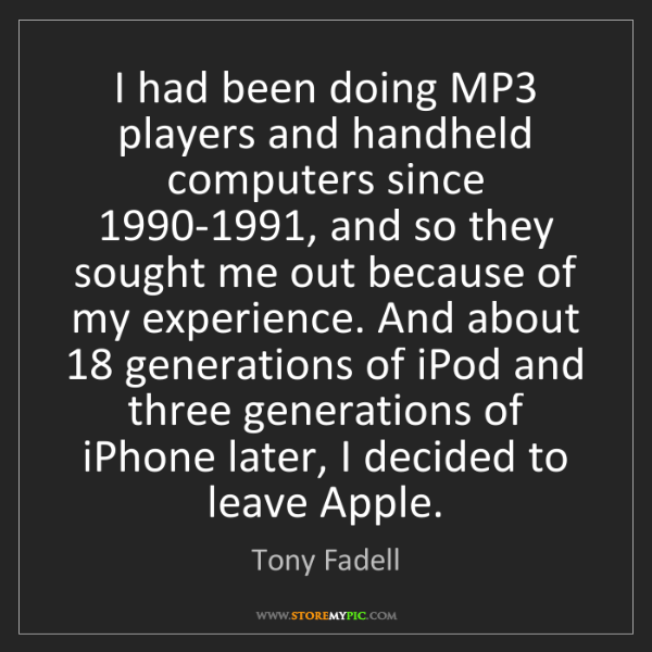 Tony Fadell: I had been doing MP3 players and handheld computers since...