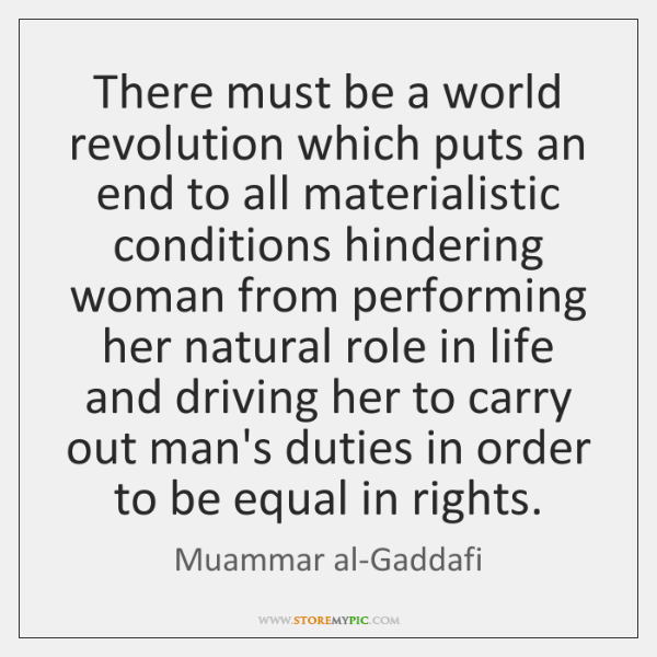 There must be a world revolution which puts an end to all ...