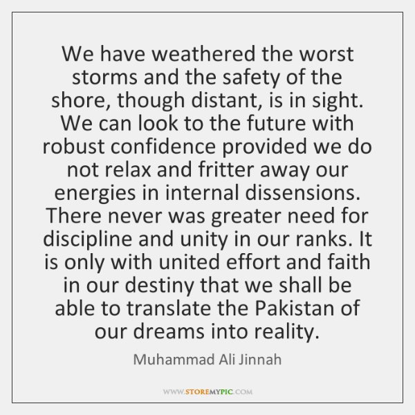 We have weathered the worst storms and the safety of the shore, ...
