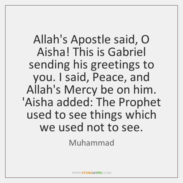 Allah's Apostle said, O Aisha! This is Gabriel sending his greetings to ...