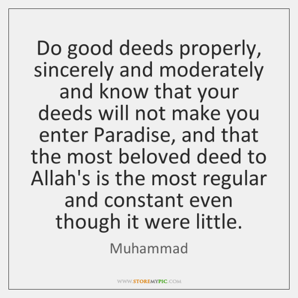 Do good deeds properly, sincerely and moderately and know that your deeds ...