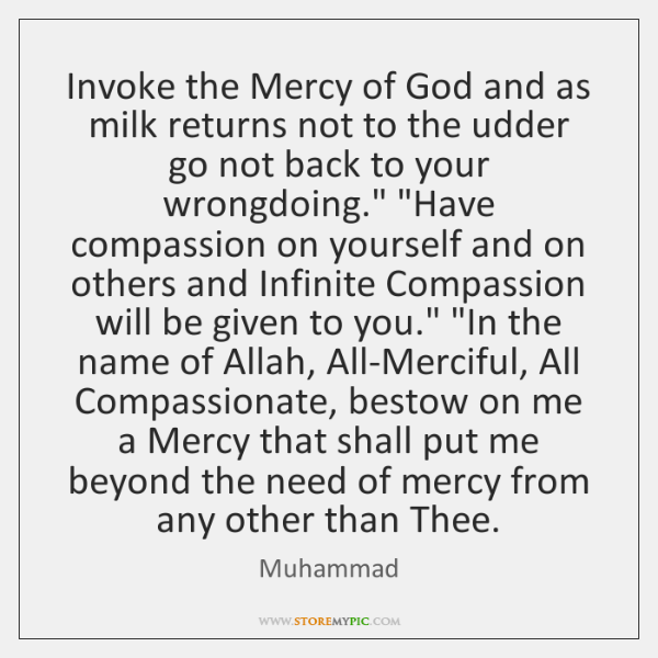 Invoke the Mercy of God and as milk returns not to the ...