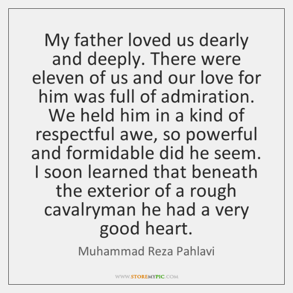 My father loved us dearly and deeply. There were eleven of us ...