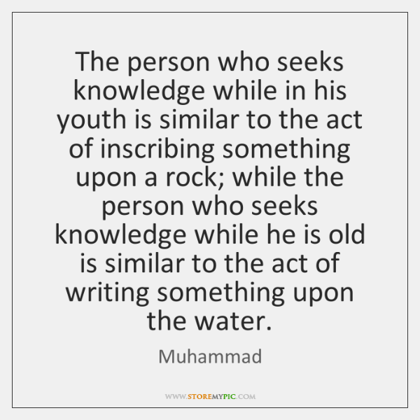 The person who seeks knowledge while in his youth is similar to ...