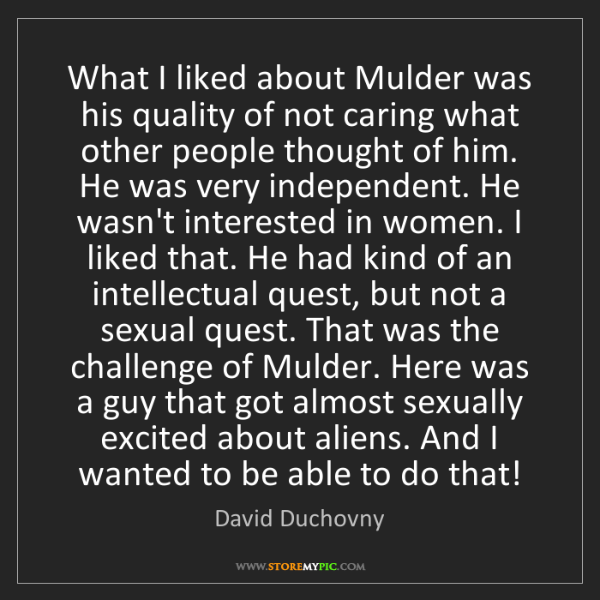 David Duchovny: What I liked about Mulder was his quality of not caring...