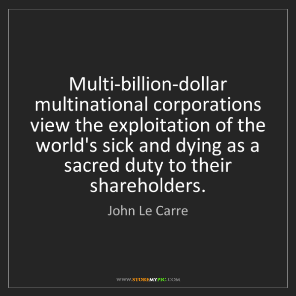 John Le Carre: Multi-billion-dollar multinational corporations view...