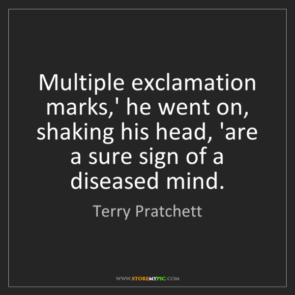 Terry Pratchett: Multiple exclamation marks,' he went on, shaking his...