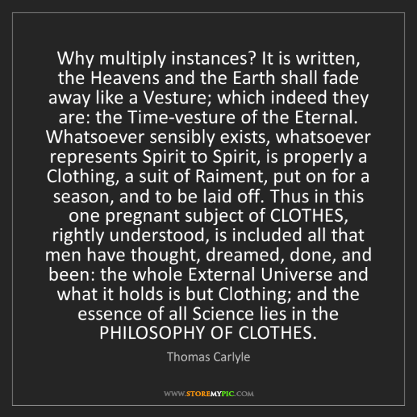 Thomas Carlyle: Why multiply instances? It is written, the Heavens and...