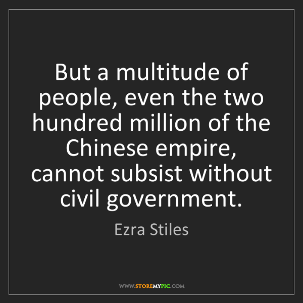 Ezra Stiles: But a multitude of people, even the two hundred million...