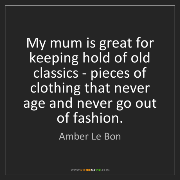 Amber Le Bon: My mum is great for keeping hold of old classics - pieces...