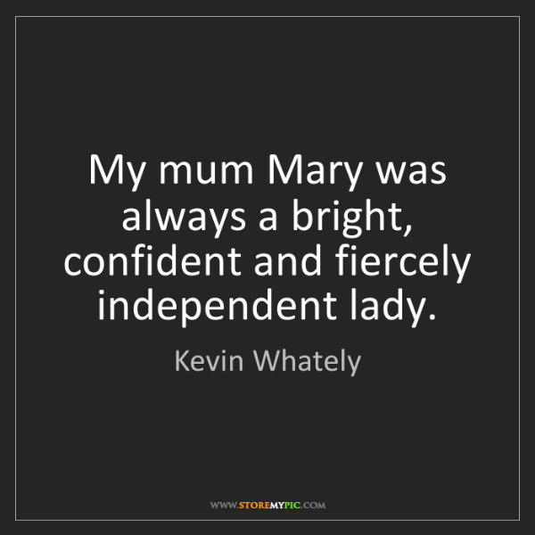 Kevin Whately: My mum Mary was always a bright, confident and fiercely...