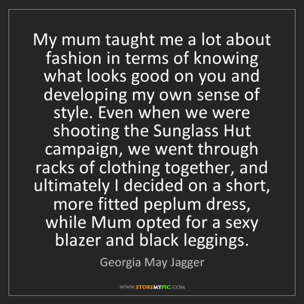 Georgia May Jagger: My mum taught me a lot about fashion in terms of knowing...