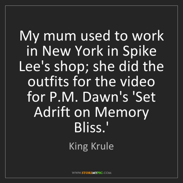 King Krule: My mum used to work in New York in Spike Lee's shop;...