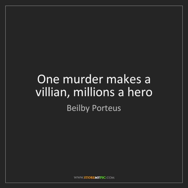 Beilby Porteus: One murder makes a villian, millions a hero