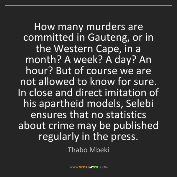 Thabo Mbeki: How many murders are committed in Gauteng, or in the...