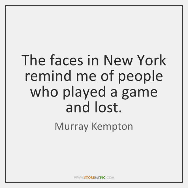 The faces in New York remind me of people who played a ...