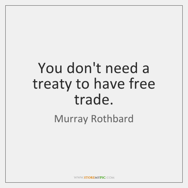 You don't need a treaty to have free trade.