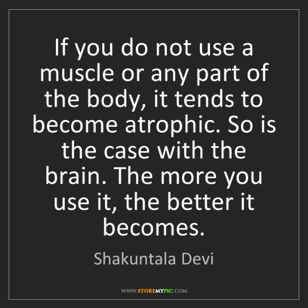 Shakuntala Devi: If you do not use a muscle or any part of the body, it...