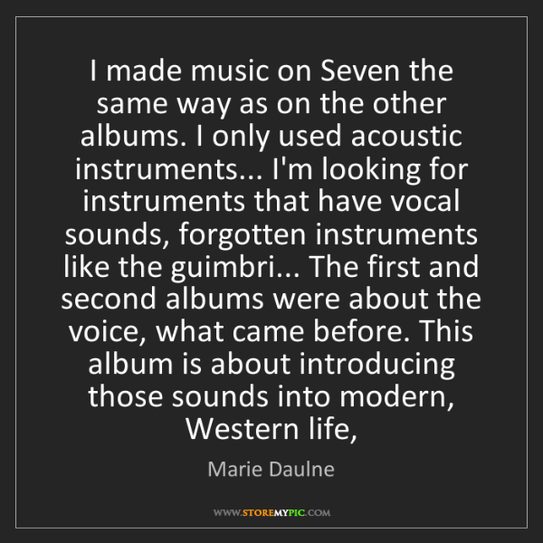 Marie Daulne: I made music on Seven the same way as on the other albums....