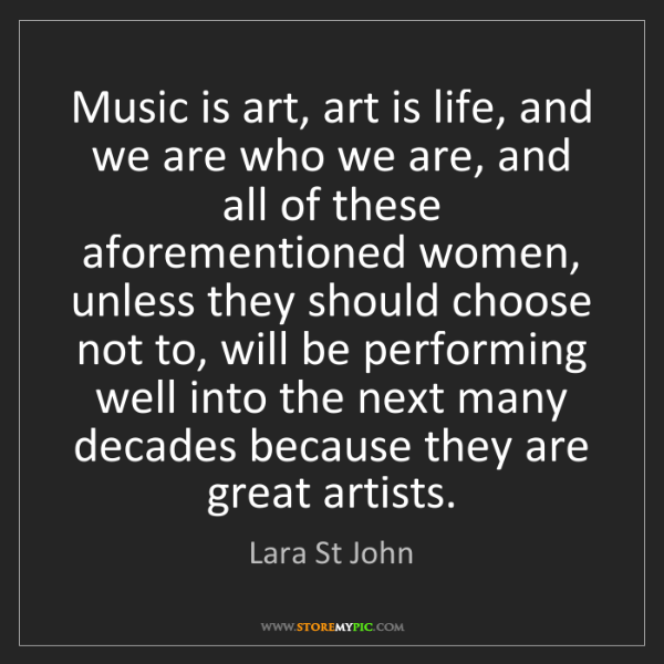 Lara St John: Music is art, art is life, and we are who we are, and...