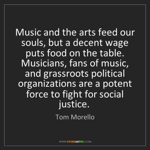 Tom Morello: Music and the arts feed our souls, but a decent wage...