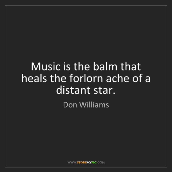 Don Williams: Music is the balm that heals the forlorn ache of a distant...