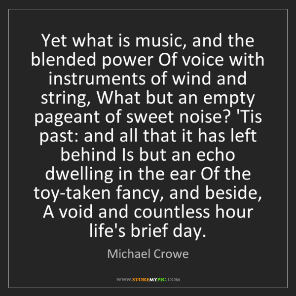 Michael Crowe: Yet what is music, and the blended power Of voice with...