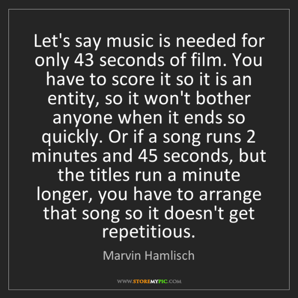 Marvin Hamlisch: Let's say music is needed for only 43 seconds of film....