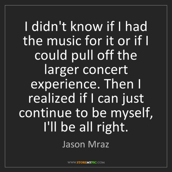 Jason Mraz: I didn't know if I had the music for it or if I could...