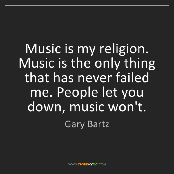 Gary Bartz: Music is my religion. Music is the only thing that has...