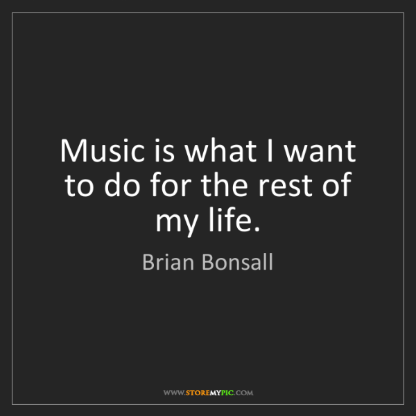 Brian Bonsall: Music is what I want to do for the rest of my life.