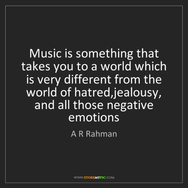 A R Rahman: Music is something that takes you to a world which is...