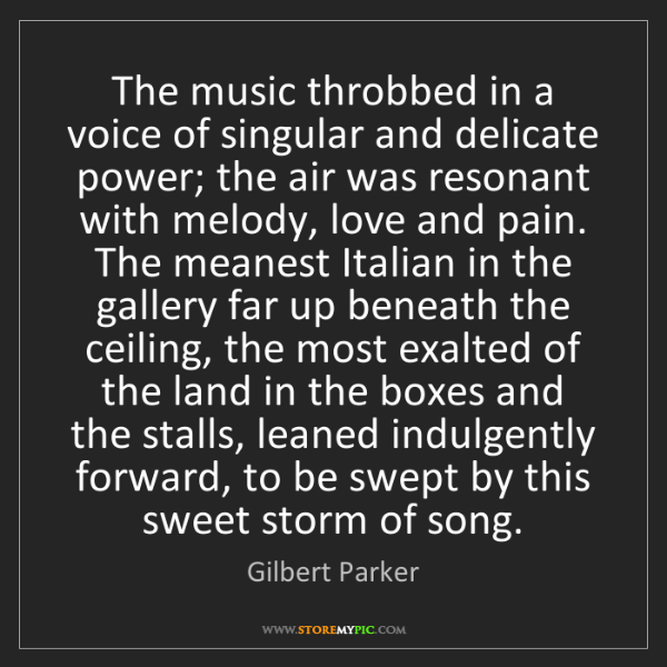 Gilbert Parker: The music throbbed in a voice of singular and delicate...