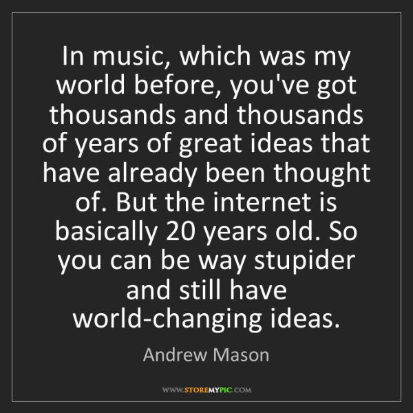 Andrew Mason: In music, which was my world before, you've got thousands...