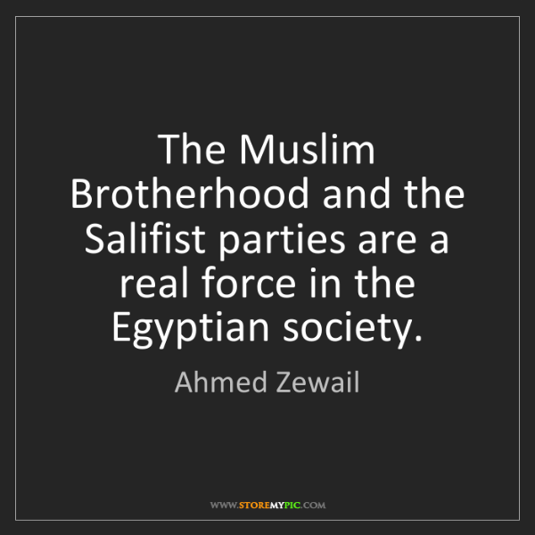 Ahmed Zewail: The Muslim Brotherhood and the Salifist parties are a...