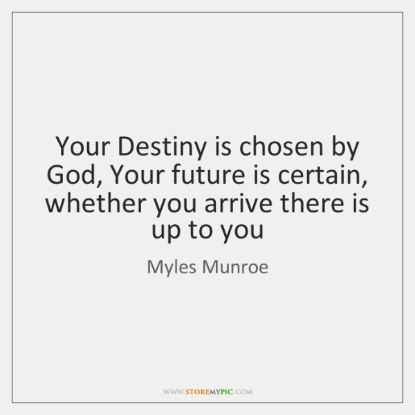 Your Destiny is chosen by God, Your future is certain, whether you ...