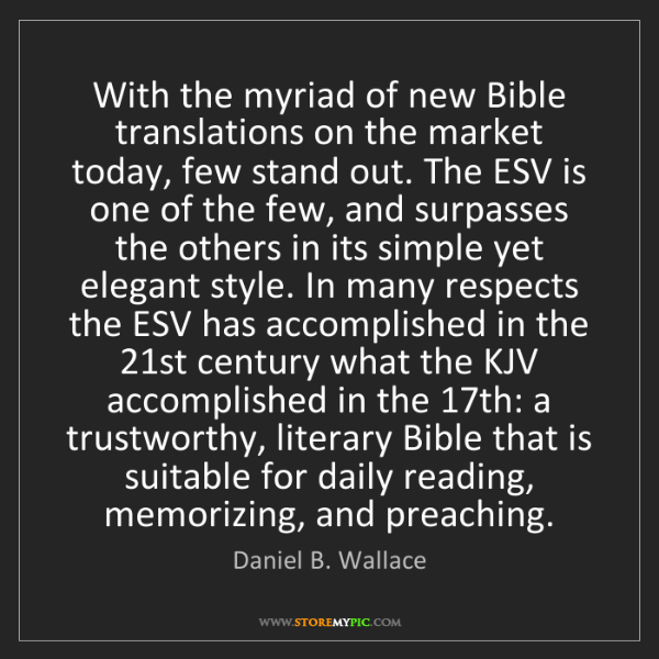 Daniel B. Wallace: With the myriad of new Bible translations on the market...
