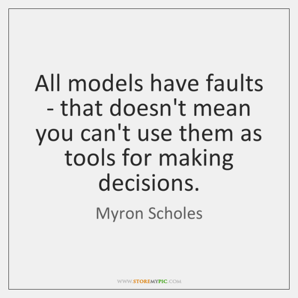 All models have faults - that doesn't mean you can't use them ...
