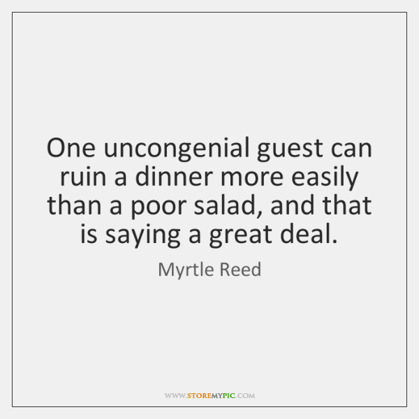 One uncongenial guest can ruin a dinner more easily than a poor ...