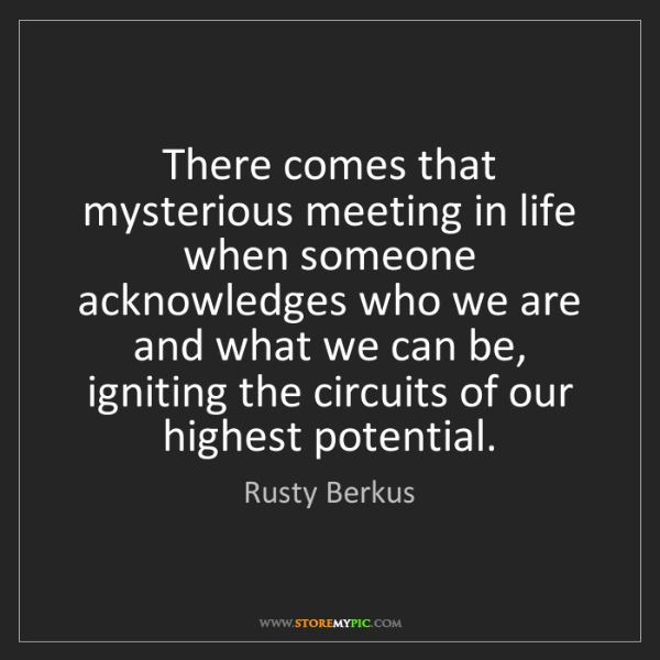 Rusty Berkus: There comes that mysterious meeting in life when someone...