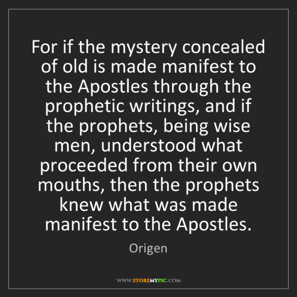 Origen: For if the mystery concealed of old is made manifest...
