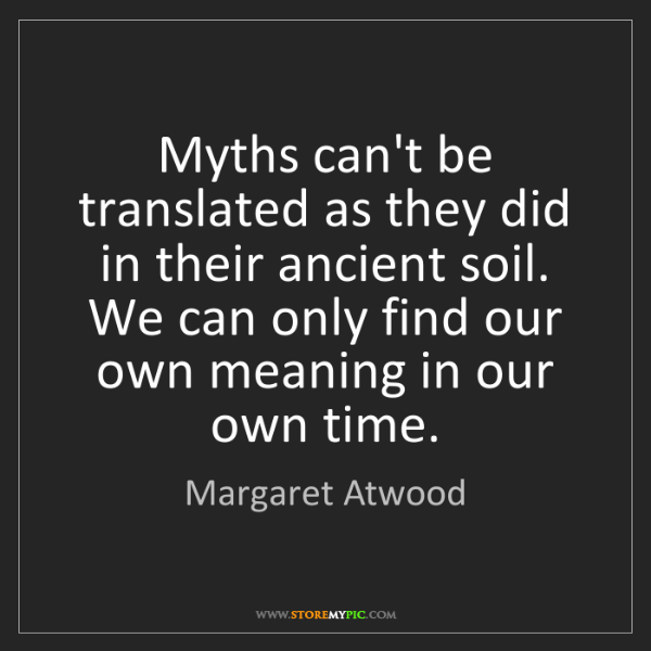 Margaret Atwood: Myths can't be translated as they did in their ancient...