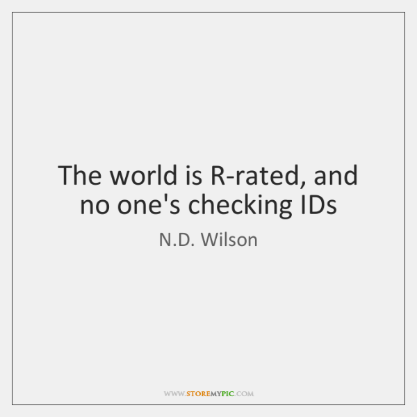 The world is R-rated, and no one's checking IDs