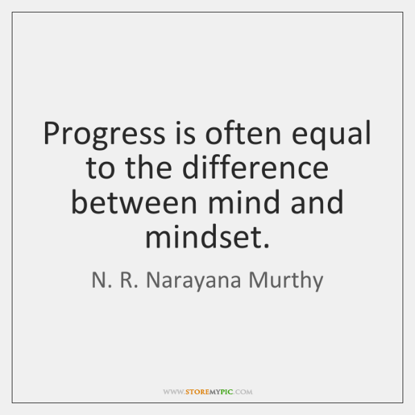 Progress is often equal to the difference between mind and mindset.